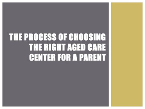 the process of parenting the process of choosing the right aged care center for a