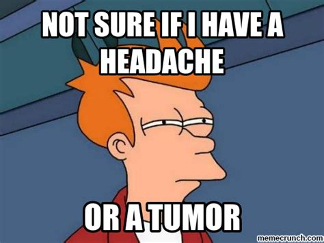 Headache Meme - i have a headache meme