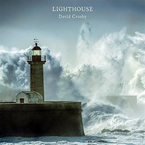 light house music david crosby s lighthouse will guide you home