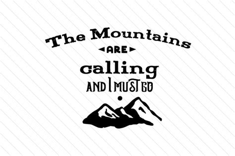 The Mountains Are Calling the mountains are calling and i must go svg cut file by