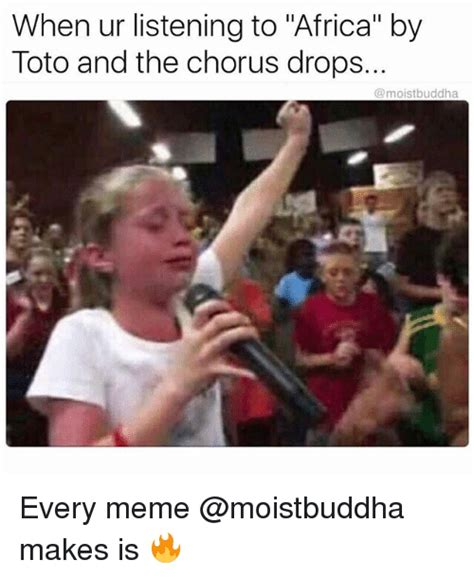 Meme Africa - when ur listening to africa by toto and the chorus drops