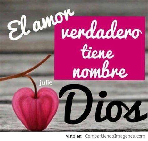 imagenes de amor para dios cristianas el amor verdadero tiene nombre imagenes cristianas