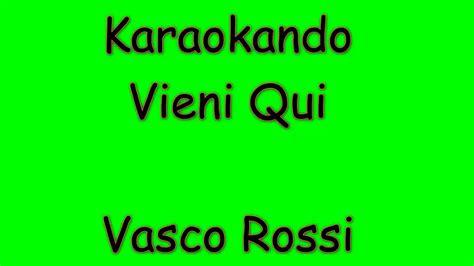 vieni qui vasco karaoke italiano vieni qui vasco testo