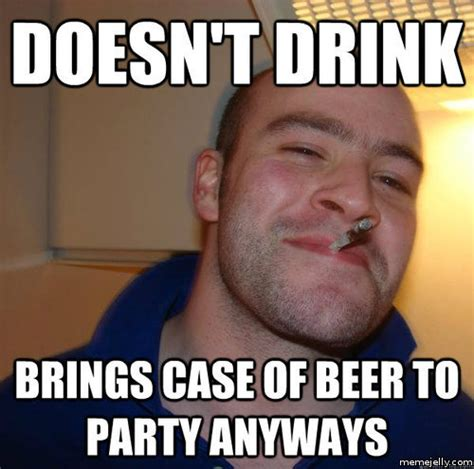 Funny Party Memes - does t drink brings case of beer to party anyways funny