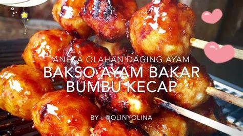 membuat bakso bakar ayam resep cara membuat bakso ayam bakar kecap by olinyolina
