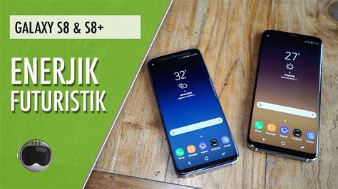 Samsung S8 Dan S8 Samsung Galaxy S8 Dan S8 Review Enerjik Futuristik
