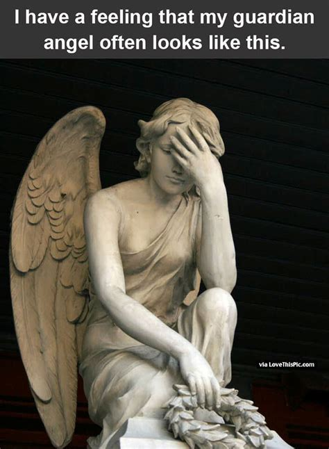 Guardian Angel Humor I A Feeling I A Guardian That Looks Like