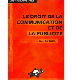 le droit la le droit de la communication et de la publicit 233 broch 233 henri rivollier achat livre prix