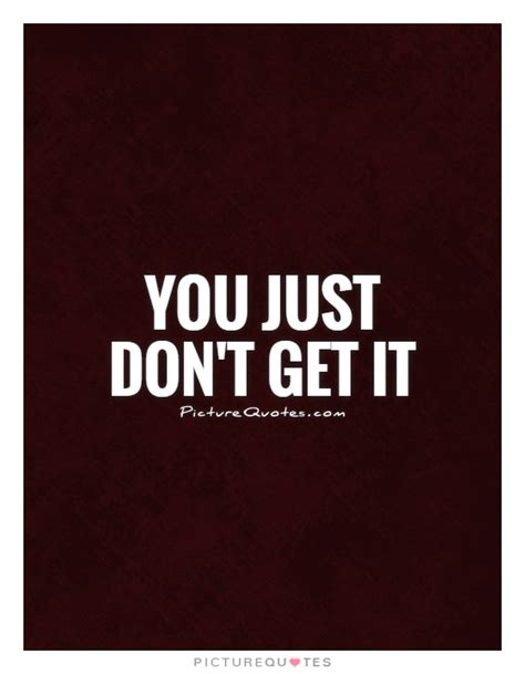 You Don T Get Over It You Just Get Through It Quote - you just don t get it picture quotes