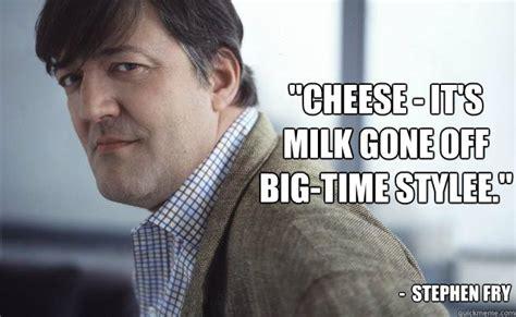 Big Milk Meme - quot cheese it s milk gone off big time stylee quot stephen