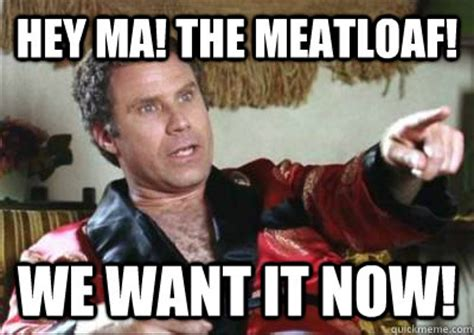 Meatloaf Meme - mom the meatloaf meme 28 images mom big tv will ferrell meatloaf meme generator mom the