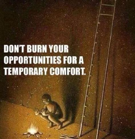 for comfort don t burn your opportunities for temporary comfor