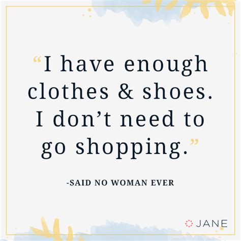 Needs To Go Shopping by Quotes