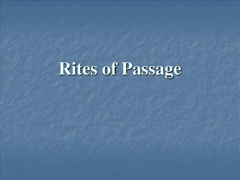 The Rites Of Passage ppt rites of passage powerpoint presentation id 205275