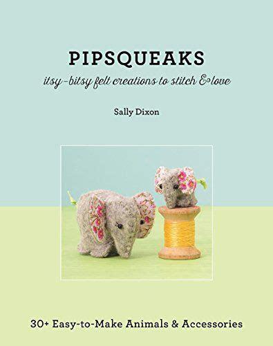 Itsy Bitsy Animals pipsqueaks itsy bitsy felt creations to stitch