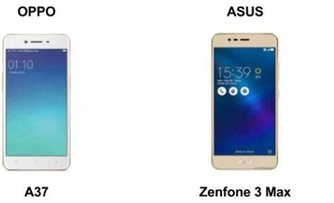 Merk Hp Oppo Dari Mana perbandingan asus zenfone 3 max dengan oppo a37 lengkap