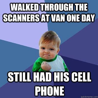 Scanners Meme - walked through the scanners at van one day still had his
