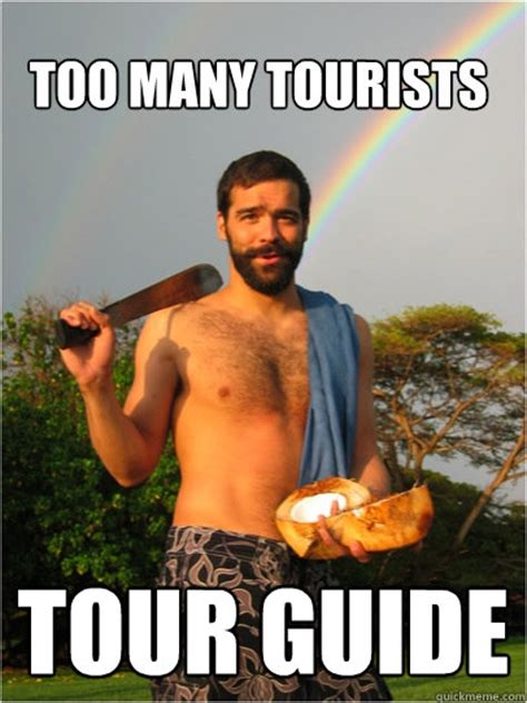 Meme Guide - too many tourists tour guide annoying hawaii guy quickmeme