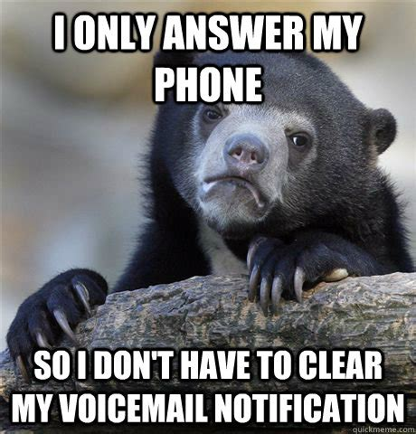 Answer Phone Meme - i only answer my phone so i don t have to clear my