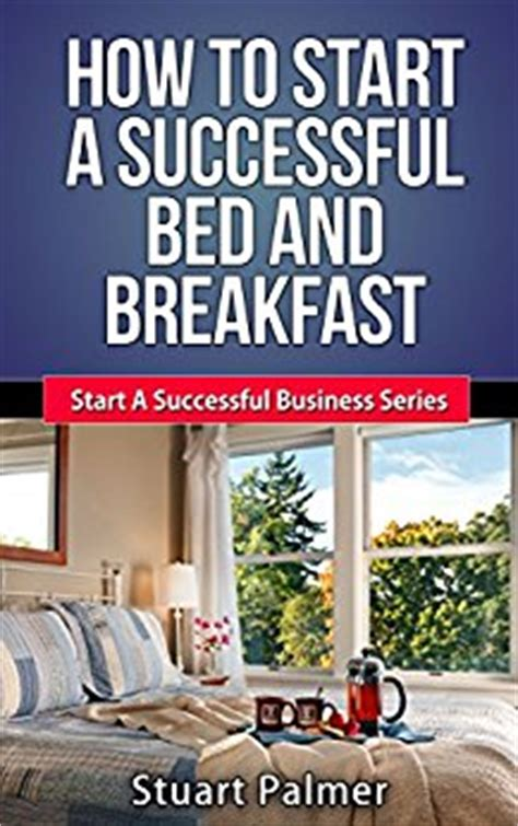 how to open a bed and breakfast amazon com how to start a successful bed and breakfast