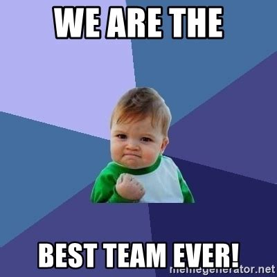we are the best we are the best team success kid meme generator
