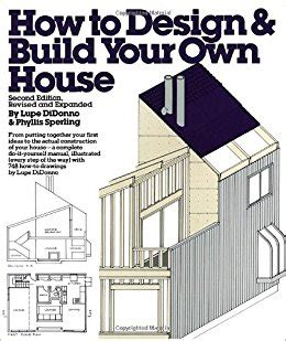 design your own home book how to design and build your own house lupe didonno