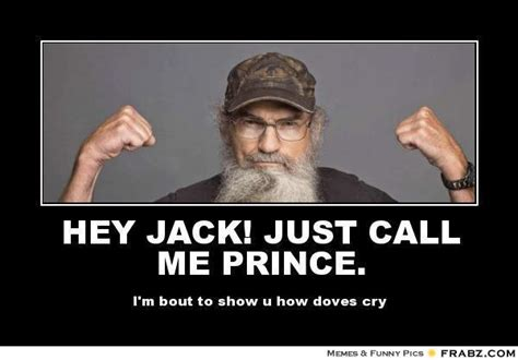 Uncle Si Memes - hey jack just call me prince uncle si meme