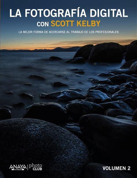 libro para entender la fotografa la fotografia digital con scott kelby vol ii liverpool es parte de mi vida