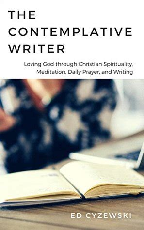contemplative meditation how to build a sustainable daily practice books the contemplative writer loving god through christian