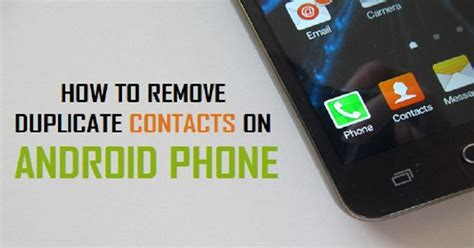how to delete contacts on android how to merge and delete duplicate contacts on android