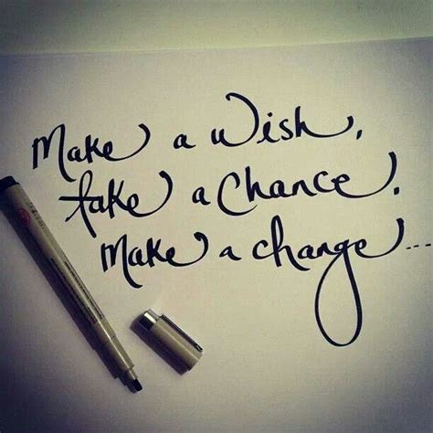 how is chagne made make a wish take a chance make a change quotes