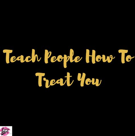 you have to teach people how to treat you business insider you have to teach people how to treat you jeanine staples