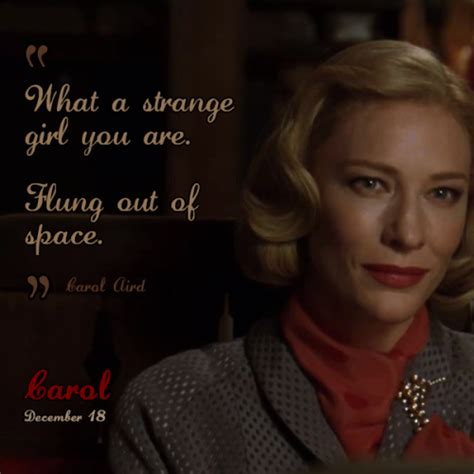 film carol quotes what a strange girl you are flung out of space love