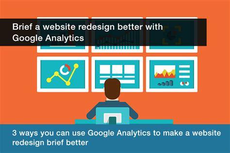 better analytics brief a website redesign better with analytics