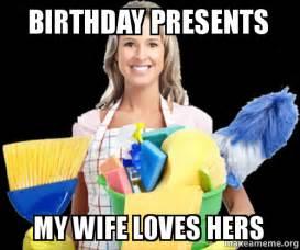 Wife Birthday Meme - birthday presents my wife loves hers make a meme