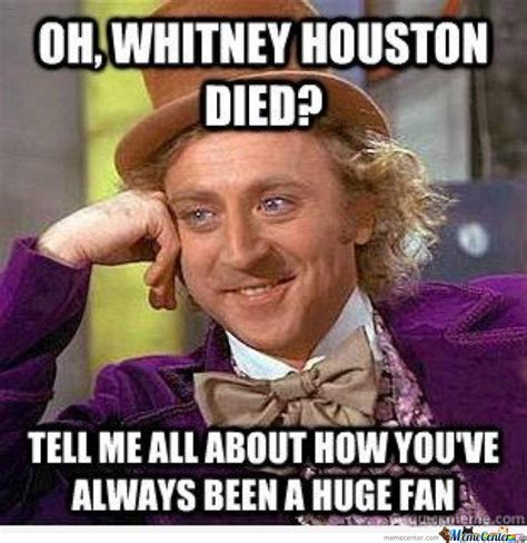 Whitney Houston Memes - oh whitney houston died by serkan meme center