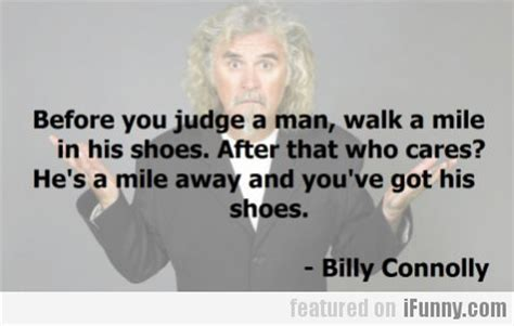 before you judge a walk a mile in his shoes