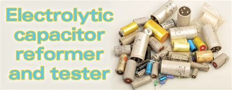 how to test if an electrolytic capacitor is bad silicon chip electrolytic capacitor reformer tester