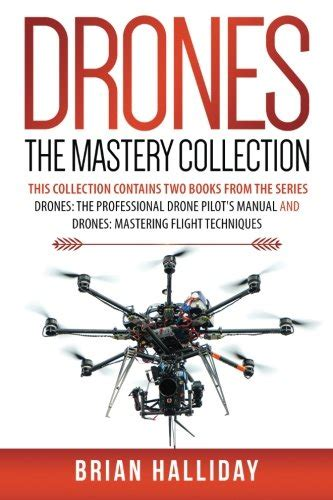 drones the complete collection three books in one drones the professional drone pilot s manual drones mastering flight techniques drones fly your drone anywhere without getting busted books mavic secrets complete series drone shop