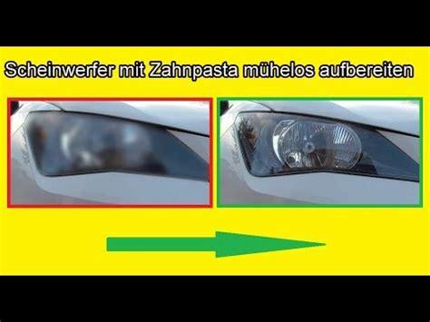 Polieren Mit Zahnpasta by Scheinwerfer Vom Auto Mit Zahnpasta Reinigen Matte