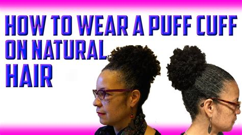 how to wesr thin wiry hair natural how to wear the puff cuff on thick or fine natural hair