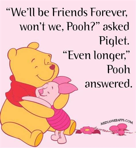 quot we ll be friends forever won t we pooh quot asked piglet quot even longer quot pooh answered a a