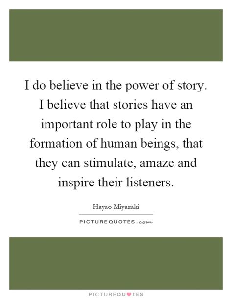 story i i do believe in the power of story i believe that stories