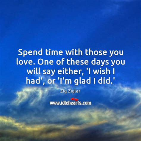 Spends Time With by Zig Ziglar Quote Spend Time With Those You One Of