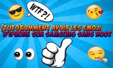 emoji youtube comments tuto comment avoir les emoji d iphone sur samsung sans