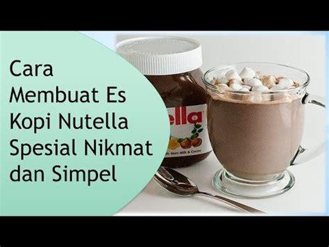 membuat es krim nutella cara membuat es kopi nutella spesial nikmat dan simpel