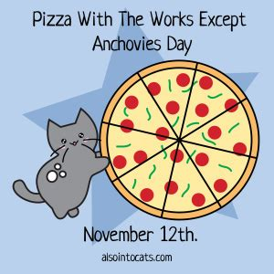 Happy Pizza With The Works Except Anchovies Day by Mastercat Also Into Cats Page 5