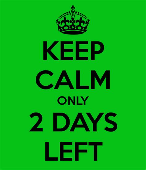 Only 2 Days Left by Keep Calm Only 2 Days Left Poster Alex Keep Calm O Matic