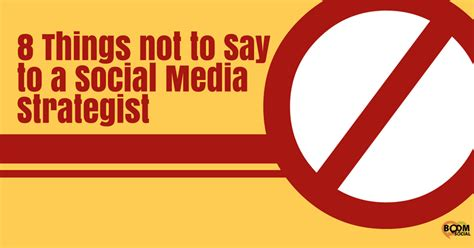 8 Things To Say During by 8 Things To Not Say To A Social Media Strategist