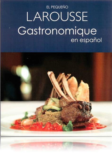 larousse gastronomique en espaol 8416368430 el peque 241 o larousse gastronomique en espa 241 ol